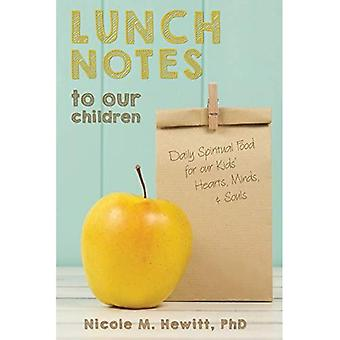 Lunch Notes to Our Children: Daily Spiritual Food for Our Kids' Hearts,� Minds, & Souls
