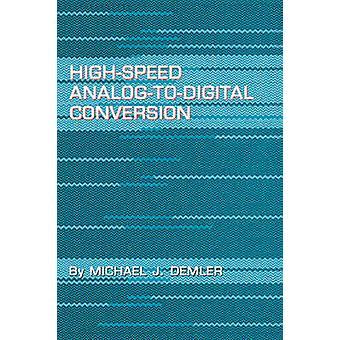 HighSpeed AnalogToDigital Conversion by Demler & Michael J.