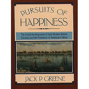 Pursuits of Happiness The Social Development of Early Modern British Colonies and the Formation of American Culture by Greene & Jack P.