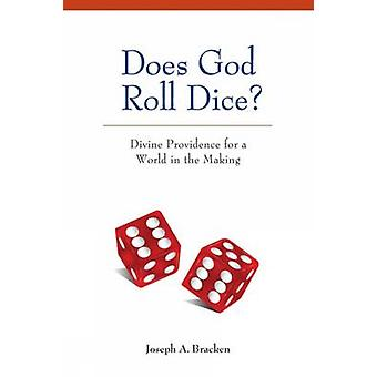 Does God Roll Dice Divine Providence for a World in the Making by Bracken & Joseph A.