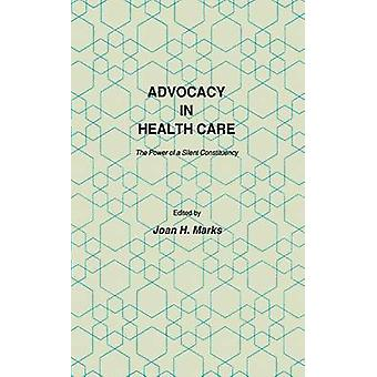 Advocacy in Health Care The Power of a Silent Constituency by Marks