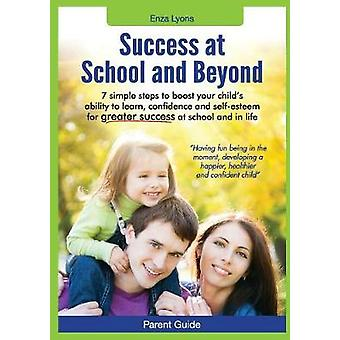 Parent Guide Success at School and Beyond  7 Simple Steps to Boost Your Childs Ability to Learn Confidence and SelfEsteem for G by Lyons & Enza