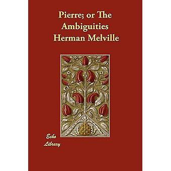 Pierre of de dubbelzinnigheden van de & Herman Melville
