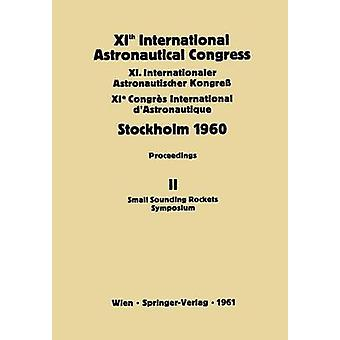 XI International Astronautical Congress Stockholm 1960 Proceedings Vol II kleine Höhenforschungsraketen Symposium von Reutersward & Carl W. P.