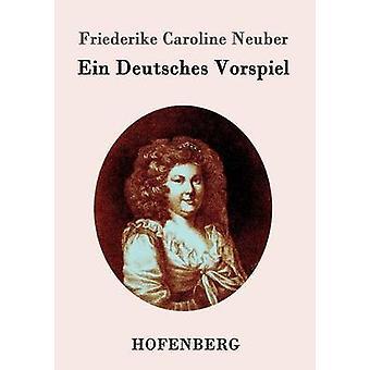 Ein Deutsches Vorspiel di Friederike Caroline Neuber