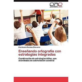 Enseando ortografa con estrategias integradas by Paredes Chavarra Elia Acacia