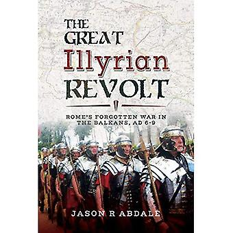 The Great Illyrian Revolt: Rome's Forgotten War in the Balkans, AD 6 -9