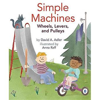 Simple Machines - Wheels - Levers - and Pulleys by David A Adler - Ann