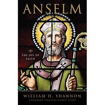 Anselm - The Joy of Faith by William H. Shannon - 9780824525132 Book