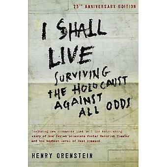 I Shall Live - Surviving the Holocaust Against All Odds by Henry Orens