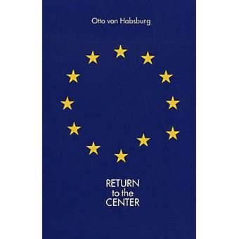 Return to the Center by Otto Habsburg - 9780929497396 Book
