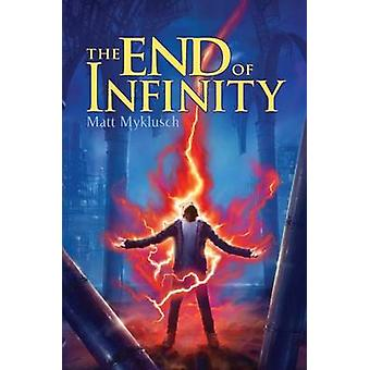 The End of Infinity by Matt Myklusch - 9781416995685 Book
