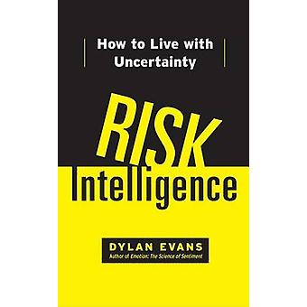 Risk Intelligence - How to Live with Uncertainty by Dylan Evans - 9781