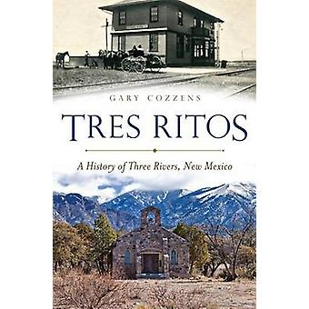 Tres Ritos - - A History of Three Rivers - New Mexico by Gary Cozzens -