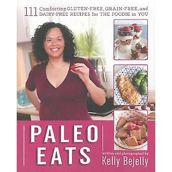 Paleo Eats - 101 Comforting Gluten-Free - Grain-Free and Dairy-Free Re
