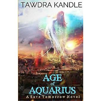 Age of Aquarius - A Save Tomorrow Apocalyptic Novel by Tawdra Kandle -