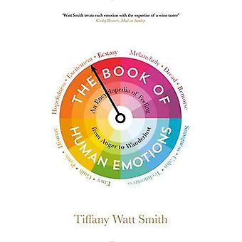 The Book of Human Emotions - An Encyclopedia of Feeling from Anger to
