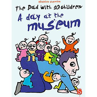 The Dad with 10 Children - A Day at the Museum (Illustrated edition) b