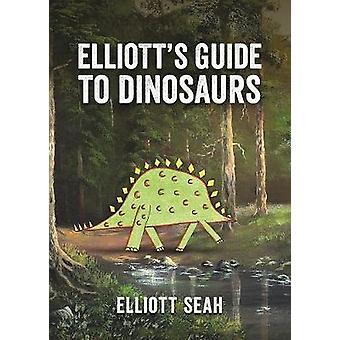 Elliotts Guide to Dinosaurs by Elliott Seah