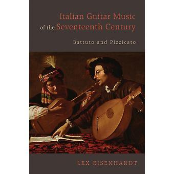 Italian Guitar Music of the Seventeenth Century Battuto and Pizzicato by Eisenhardt & Lex