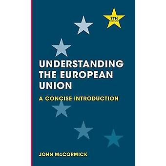 Understanding the European Union  A Concise Introduction by McCormick & John