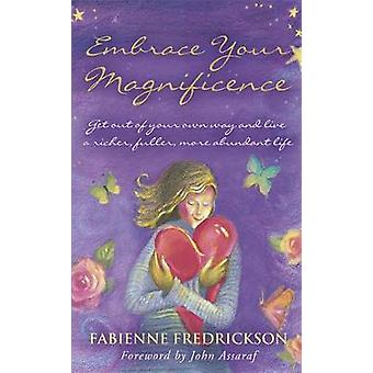 Embrace Your Magnificence Get Out of Your Own Way and Live a Richer Fuller More Abundant Life by Fredrickson & Fabienne
