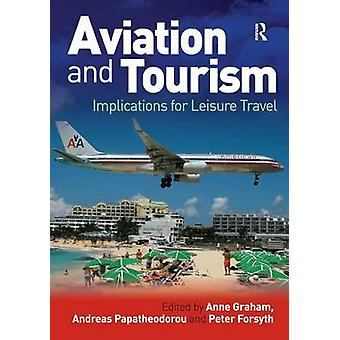 Aviation and Tourism  Implications for Leisure Travel by Edited by Andreas Papatheodorou & Edited by Anne Graham & Edited by Professor Peter Forsyth