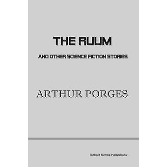 The Ruum and Other Science Fiction Stories by Porges & Arthur