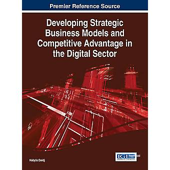 Developing Strategic Business Models and Competitive Advantage in the Digital Sector by Daidj & Nabyla