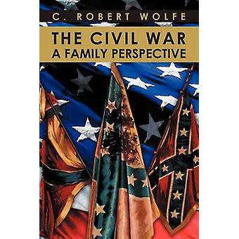 La Guerra Civil una Perspectiva Familiar por Wolfe & C. Robert