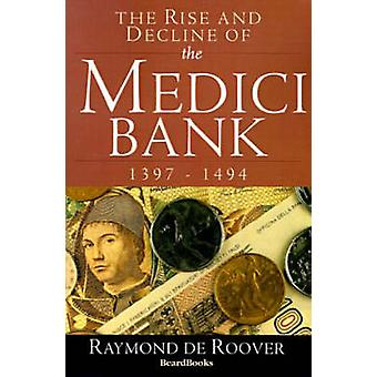 The Rise and Decline of the Medici Bank 13971494 by de Roover & Raymond A.