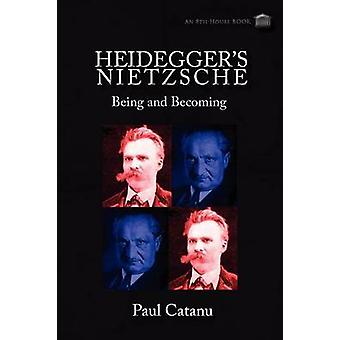 Heideggers Nietzsche Being and Becoming by Catanu & Paul