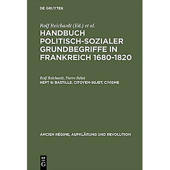 Handbuch politischsozialer Grundbegriffe in Frankreich 16801820 Heft 9 Bastille. CitoyenSujet Civisme by Reichardt & Rolf