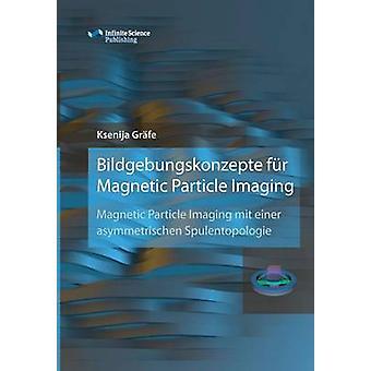 Bildgebungskonzepte fr Magnetic Particle Imaging by Grfe & Ksenija