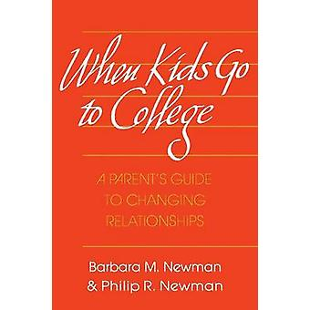 WHEN KIDS GO TO COLLEGE A PARENTS GUIDE TO CHANGING RELATIONSHIP by NEWMAN & NEWMAN & BARBARA & PHILIP R.