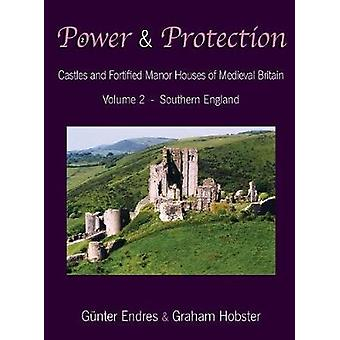 Power and Protection Castles and Fortified Manor Houses of Medieval Britain  Volume 2  Southern England by Endres & Gnter