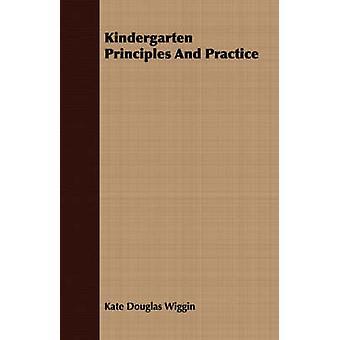 Kindergarten Principles And Practice by Wiggin & Kate Douglas