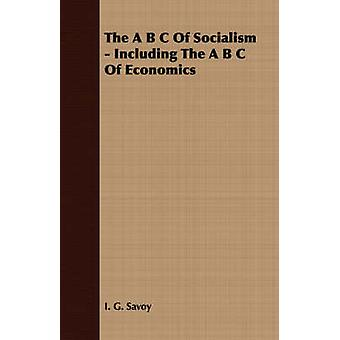 The A B C Of Socialism  Including The A B C Of Economics by Savoy & I. G.