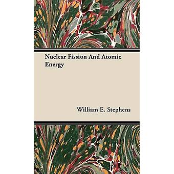 Nuclear Fission and Atomic Energy by Stephens & William E.