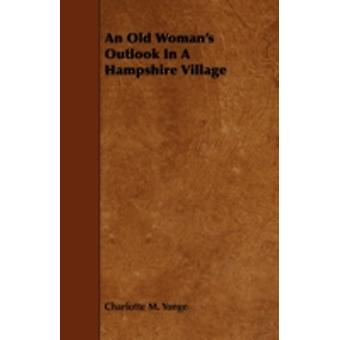 An Old Womans Outlook In A Hampshire Village by Yonge & Charlotte M.