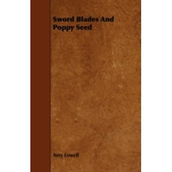 Sword Blades And Poppy Seed by Lowell & Amy