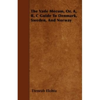 The Vade Mecum Or A B C Guide To Denmark Sweden And Norway by Elohta & Ttenrub