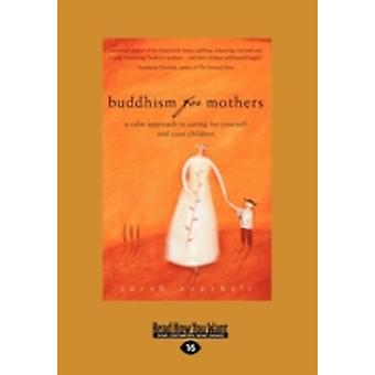 Buddhism for Mothers A Calm Approach to Caring for Yourself and Your Children Large Print 16pt by Napthali & Sarah
