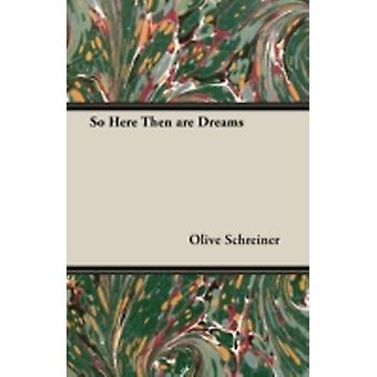 So Here Then Are Dreams by Schreiner & Olive
