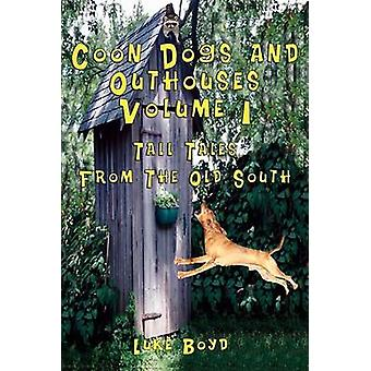 Coon Dogs and Outhouses Volume 1 Tall Tales from the Old South by Boyd & Luke