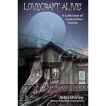Lovecraft Alive A Collection of Lovecraftian Stories by Shirley & John