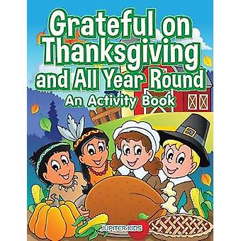 Grateful on Thanksgiving and All Year Round An Activity Book by Jupiter Kids