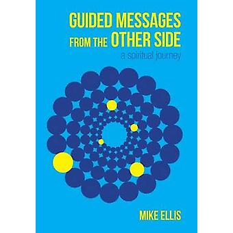 Guided Messages from the Other Side A Spiritual Journey by Ellis & Mike