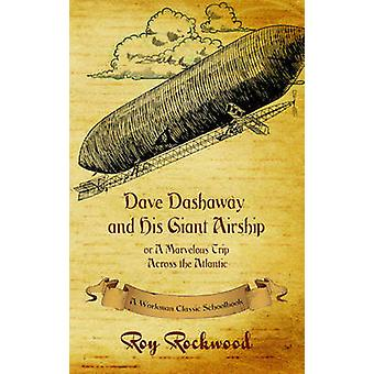Dave Dashaway and His Giant Airship  A Workman Classic Schoolbook by Workman Family Classics