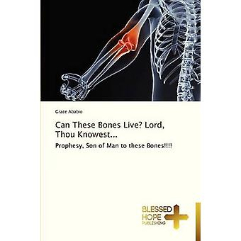 Can These Bones Live Lord Thou Knowest... by Ababio Grace